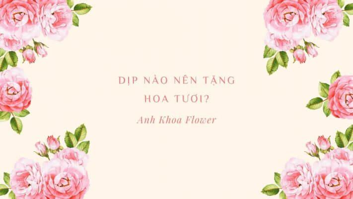 Dịp nào nên tặng hoa tươi